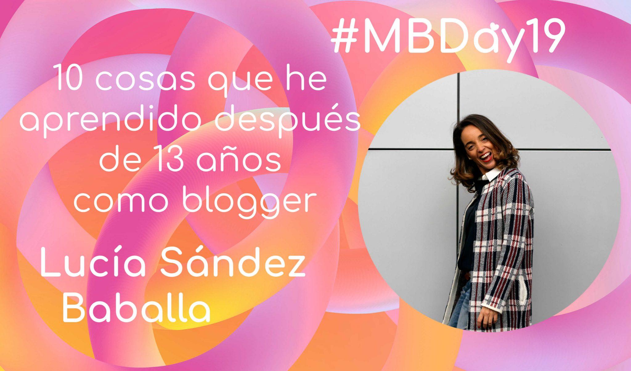 Ponencias  Mbday19  10 cosas que he aprendido después de 13 años como  blogger por Lucía Sández 441d2e5420d4